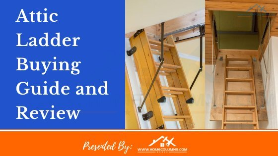 best attic ladder buying guide and reviews by homecolumns.com