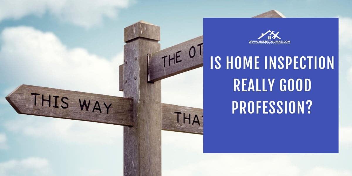 is home inspection a good career choice